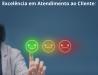6 Razões para Implantar Excelência em Atendimento ao Cliente na sua Clínica