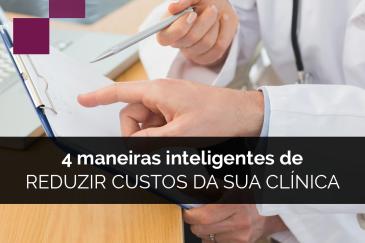 4 maneiras inteligentes de reduzir custos da sua clínica